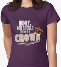 """""""Honey, you should see me in a crown!"""" Women's Fitted T-Shirt"""