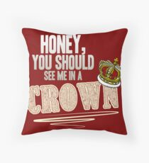 """Honey, you should see me in a crown!"" Throw Pillow"