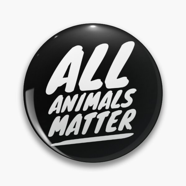 ALL ANIMALS MATTER Pin