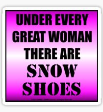 Under Every Great Woman There Are Snow Shoes Sticker