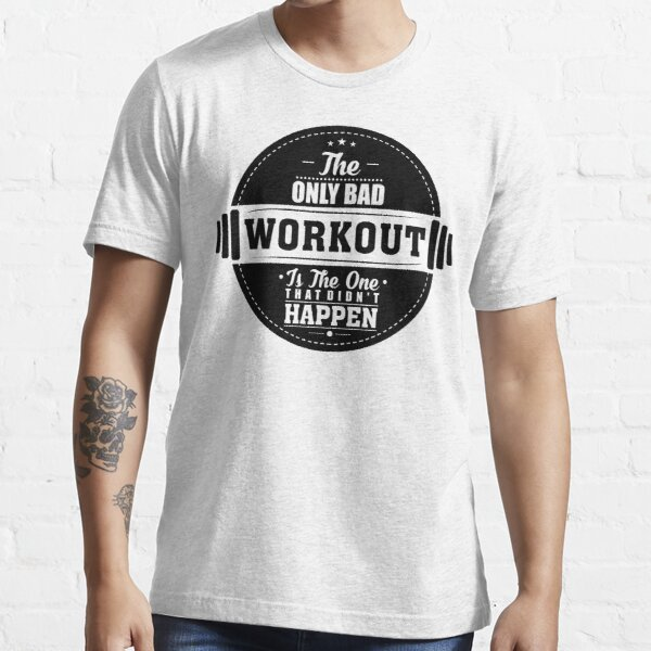 Bad Workout Gym Fitness Quote Essential T-Shirt