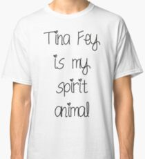 Tina Fey is my spirit animal Classic T-Shirt