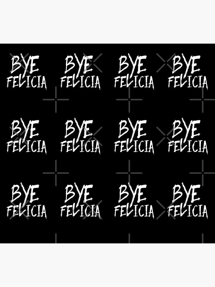 Bye Felicia Funny Bye Felicia Meme Friday by thespottydogg