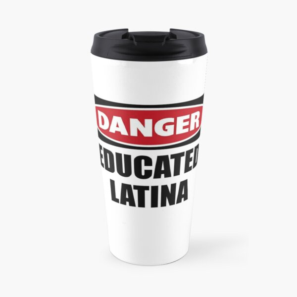 Latina Gifts - Danger Educated Latina Funny Gift Ideas for the Latino Wife & Daughter - Latinas Do It Better - Great Birthday Anniversary & Graduation Presents for Her Travel Mug