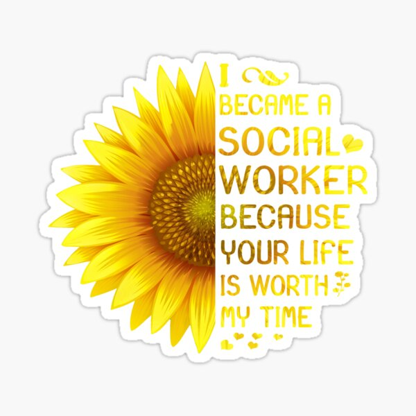 I Became A Social Worker Because Your Life is Worth My Time Sticker