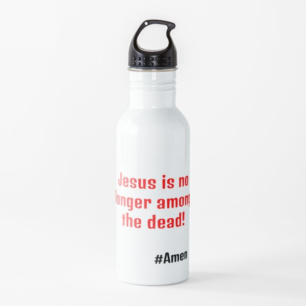 Jesus is no longer among the dead! Water Bottle