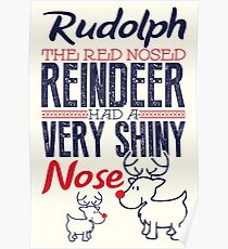 Rudolph the red nosed reindeer had a very shiny nose!  Poster