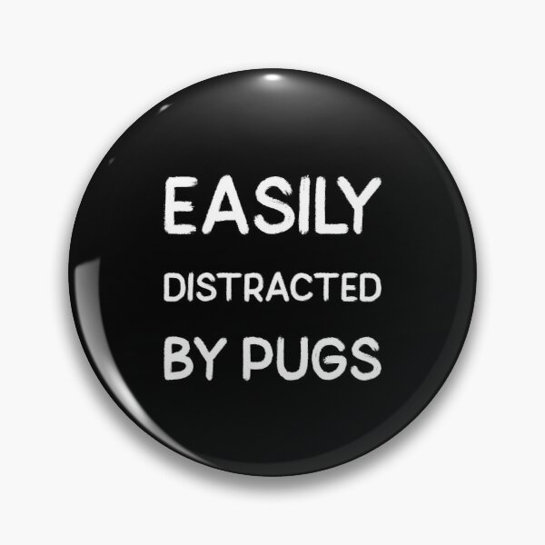 Easily distracted by pugs Pin