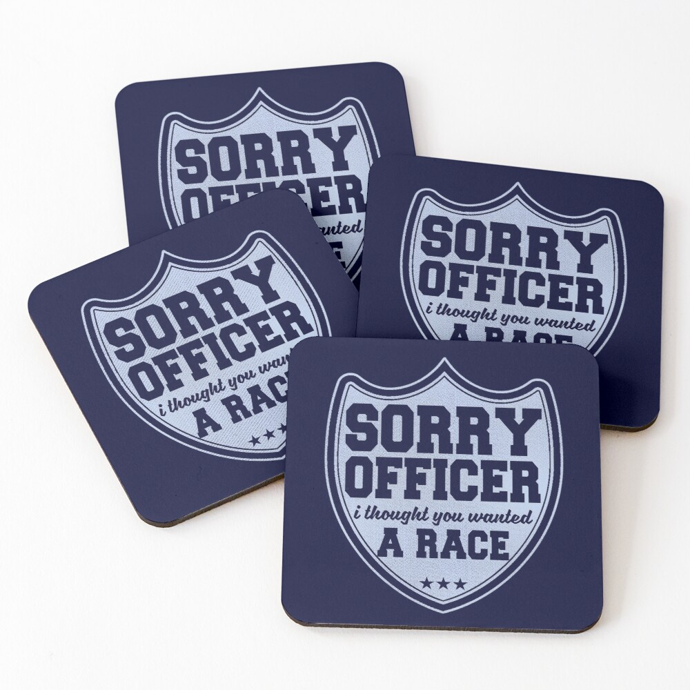Sorry Officer I Thought You Wanted A Race Funny Police Novelty Coasters (Set of 4)