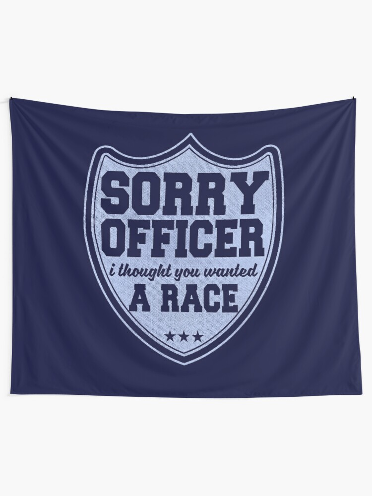 Alternate view of Sorry Officer I Thought You Wanted A Race Funny Police Novelty Tapestry