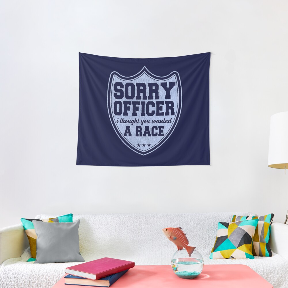 Sorry Officer I Thought You Wanted A Race Funny Police Novelty Tapestry