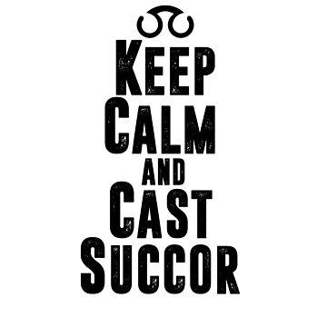 Keep Calm and Cast Succor by skilliamchan