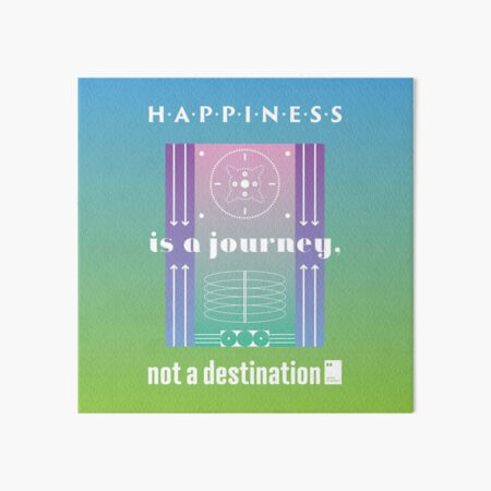 Happiness is a journey, not a destination Art Board Print