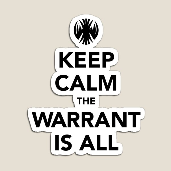 Keep Calm The Warrant Is All Magnet