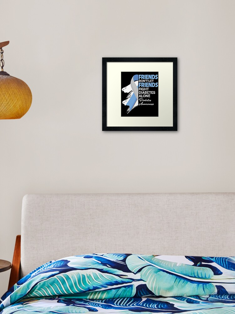 Meaning Diabetes Awareness Gift Don T Let Friends Fight Alone Framed Art Print By Chaule28 Redbubble