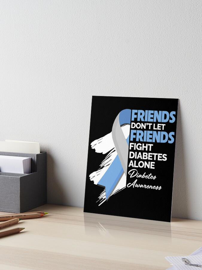 Meaning Diabetes Awareness Gift Don T Let Friends Fight Alone Art Board Print By Chaule28 Redbubble