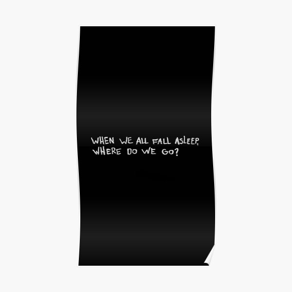 WHEN WE ALL FALL ASLEEP WHERE DO WE GO Poster