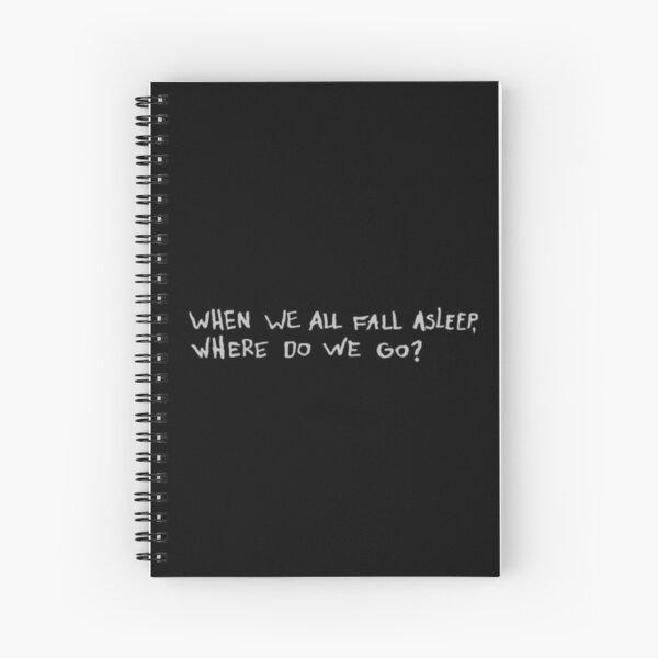 WHEN WE ALL FALL ASLEEP WHERE DO WE GO Spiral Notebook