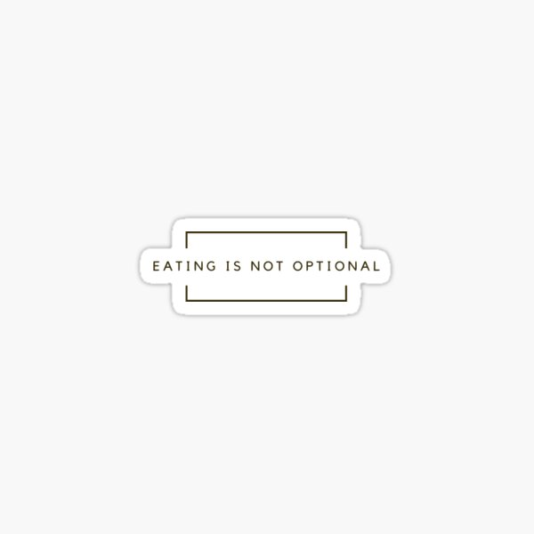 eating is not optional Sticker