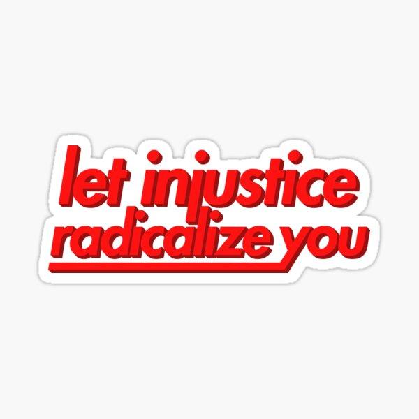 Let Injustice Radicalize You Sticker