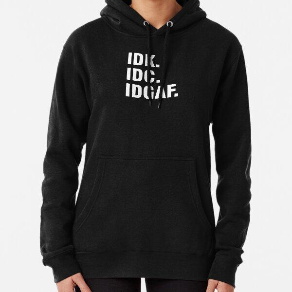 IDC IDK Funny Sarcastic Hipster Youth /& Womens Sweatshirt IDGAF