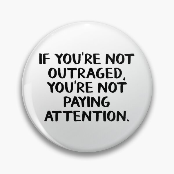 If you're not outraged you're not paying attention Pin