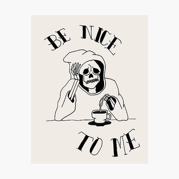 SKELLY: BE NICE TO ME :( Photographic Print