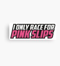 I ONLY RACE FOR PINK SLIPS Canvas Print