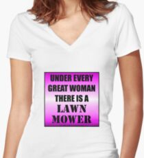 Under Every Great Woman There Is A Lawn Mower Women's Fitted V-Neck T-Shirt