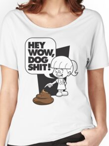 Wow Dog Sh*t Women's Relaxed Fit T-Shirt