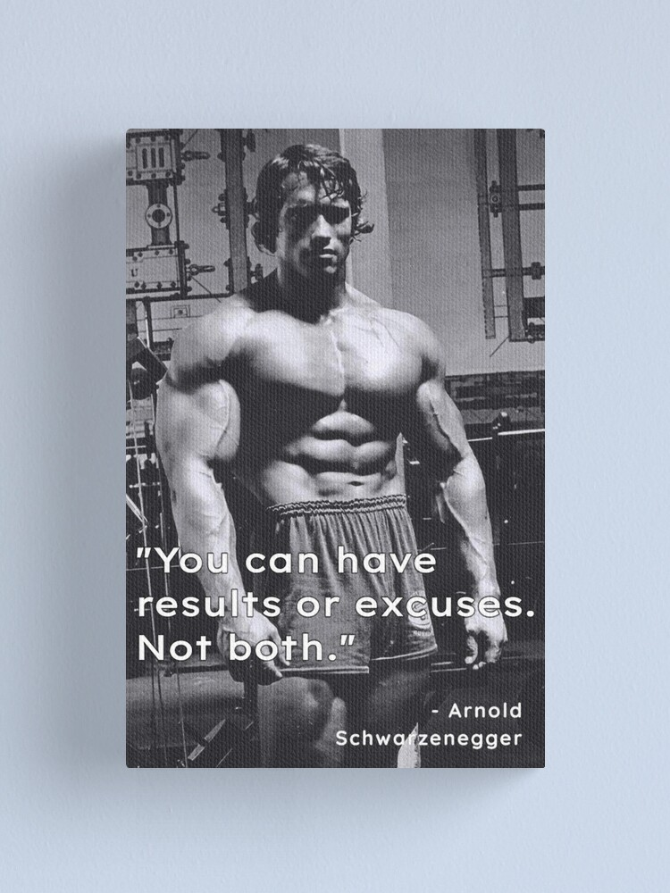 """Alternate view of """"You can have results or excuses. Not both"""". - Arnold Schwarzenegger Canvas Print"""