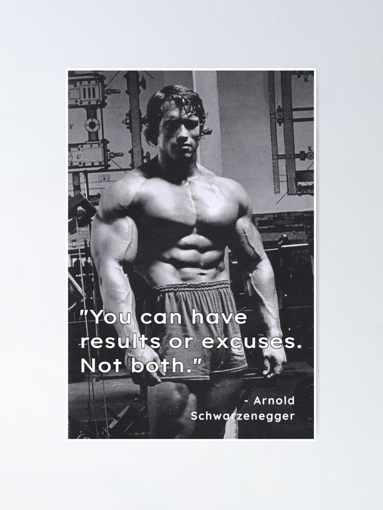 """Alternate view of """"You can have results or excuses. Not both"""". - Arnold Schwarzenegger Poster"""