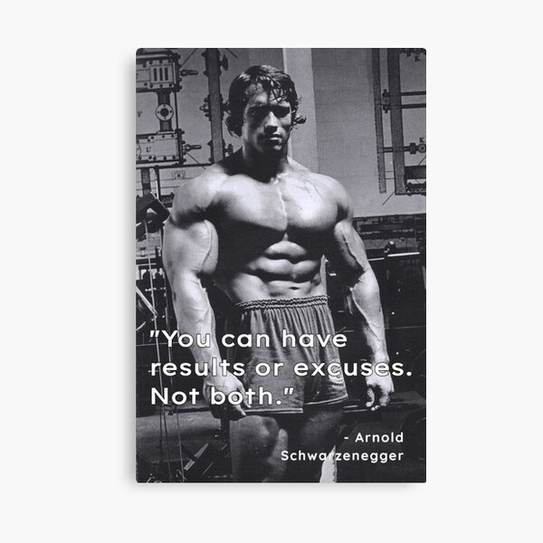 """You can have results or excuses. Not both"". - Arnold Schwarzenegger Canvas Print"