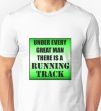 Under Every Great Man There Is A Running Track Unisex T-Shirt