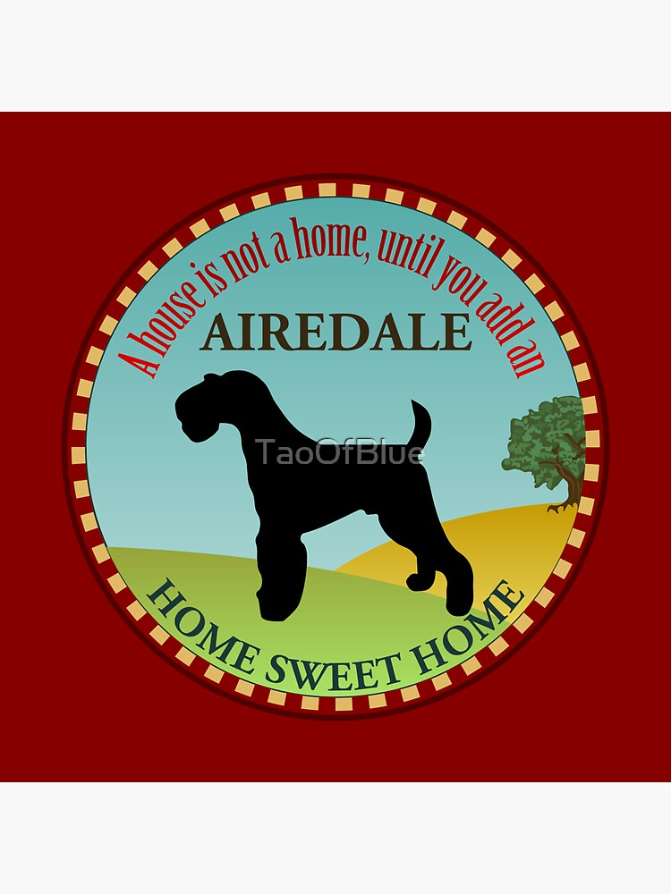 Home Sweet Home - Airedale Terrier (2) by TaoOfBlue