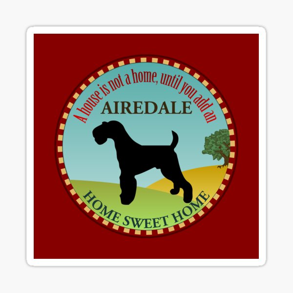 Home Sweet Home - Airedale Terrier (2) Sticker