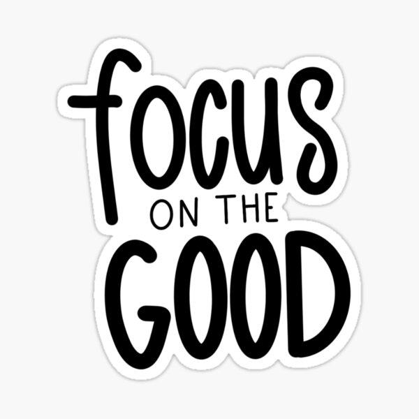 Focus on the Good Sticker