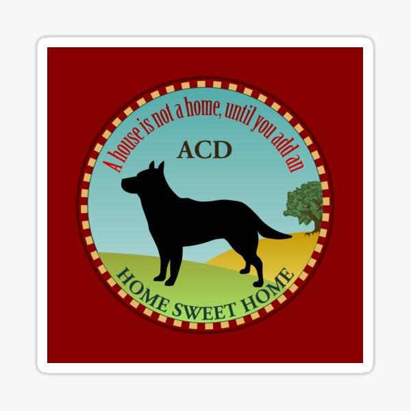 Home Sweet Home - Australian Cattle Dog (2) Sticker