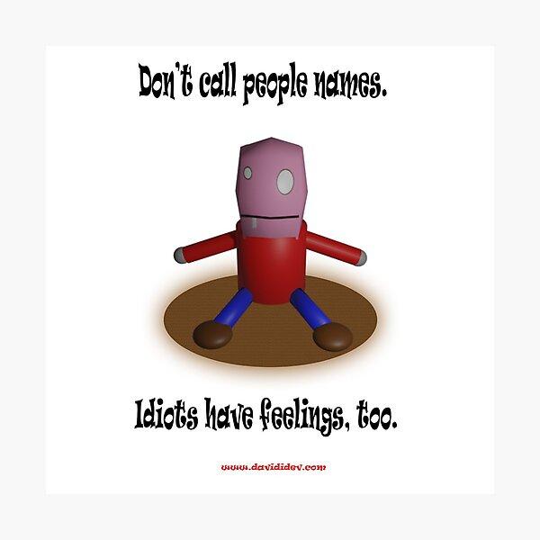 Be nice to Idiots Photographic Print