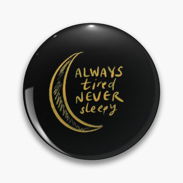 Always tired, never sleepy Pin