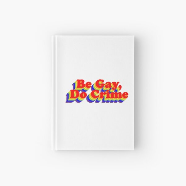 Be Gay, Do Crime (Rainbow) Hardcover Journal