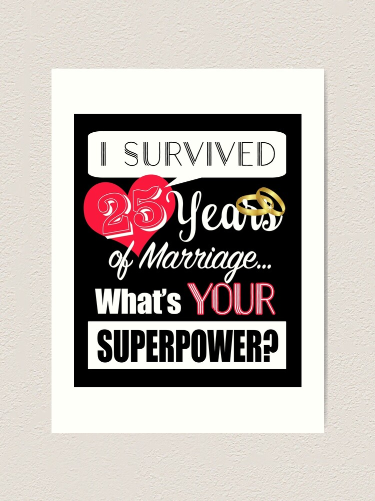I Survived 25 Years Of Marriage 25th Wedding Anniversary Gift Art Print By Zenspired Redbubble