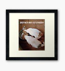 Brother and Sisterhood! Framed Print