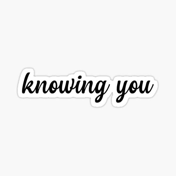 knowing you  Sticker