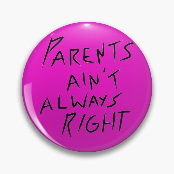 Parents ain't always right Pin