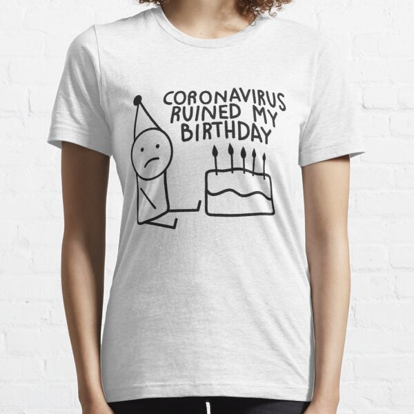 coronavirus ruined my birthday Essential T-Shirt