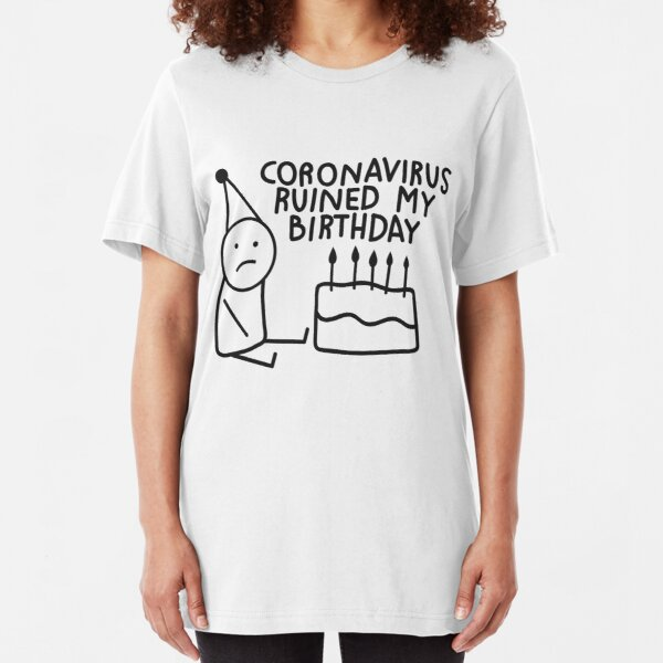 coronavirus ruined my birthday Slim Fit T-Shirt