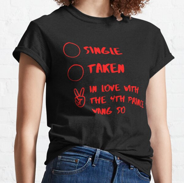Single Taken In love with the 4th prince Wang So Funny Classic T-Shirt