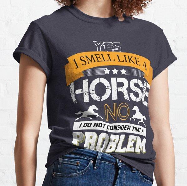 Ja, ich rieche wie ein lustiges Pferdeshemd mit dem Spruch, lustiges Pferdegeschenk für Männer und Frauen Classic T-Shirt