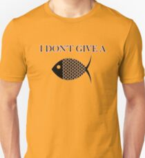 I don't give a FISH Unisex T-Shirt
